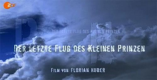 """Duell in den Wolken - Der letzte Flug des kleinen Prinzen. Dieser sehr gute Dokumentarfilm wurde in der TerraX Reihe des ZDF erstmals 2008 gesendet und erhielt 2010 den  deutschen Journalistenpreis für Luft- und Raumfahrt"""" ."""